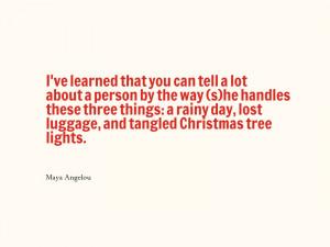 """... lost luggage, and tangled Christmas tree lights. """" – Maya Angelou"""