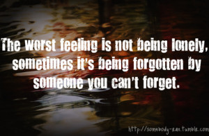 """... Being Forgetten By Someone You Can't Forget""""~ Missing You Quote"""
