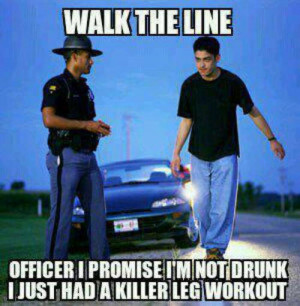 Walk the line. Officer I promise I'm not drunk. I just had a killer ...