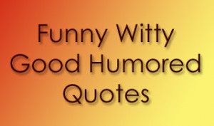 Funny Witty Good Humored Quotes