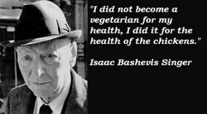 See the gallery for quotes by Isaac Bashevis Singer. You can to use ...
