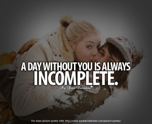 "Day Without You Is Always Incomplete"" ~ Missing You Quote"