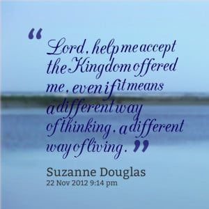 Quotes Picture: lord, help me accept the kingdom offered me, even if ...