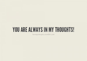 """You are always in my thoughts!"""""""