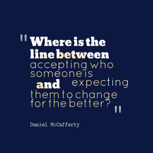Quotes Picture: where is the line between accepting who someone is and ...