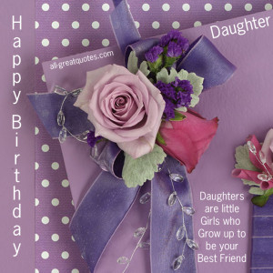 Birthday Wishes For Daughter – Daughters are little girls who grow