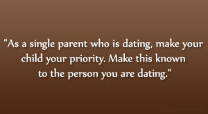As a single parent who is dating, make your child your priority. Make ...