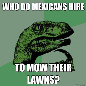 Who do mexicans hire To mow their lawns? - Who do mexicans hire To mow ...