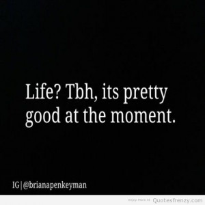 life tbh good notbad okay Quotes