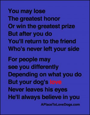 Your Dog's Love | Quote – You may lose the greatest honor Or win ...