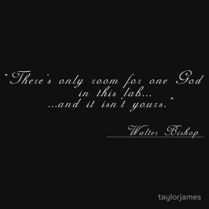 ... There's only room for one God...