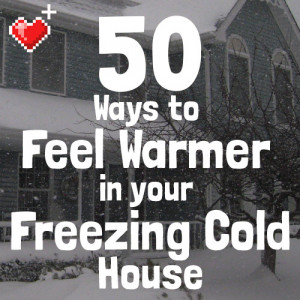 50 Ways to Feel Warmer in Your Freezing Cold House (Without Cranking ...