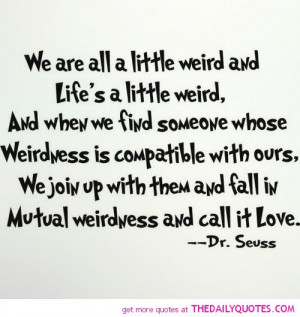 All A Little Weird Dr Seuss Quotes Sayings Picturesjpg