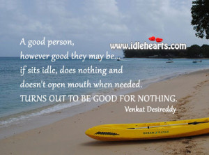 Good Person Who Doesn't Open Mouth When Needed Is Good For Nothing ...