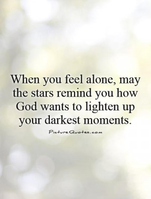 When you feel alone, may the stars remind you how God wants to lighten ...