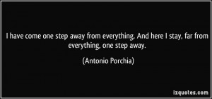 have come one step away from everything. And here I stay, far from ...