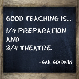 ... one-fourth preparation and three-fourths theatre Teaching Quote I love