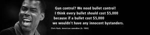 Gun control? We need bullet control!