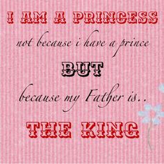 am a princess not because I have a prince but because my father is ...