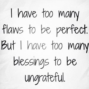 to be perfect. But I have too many blessings to be ungrateful. #Quote ...