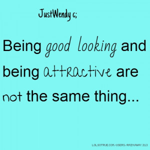 JustWendy c; Being good looking and being attractive are not the same ...