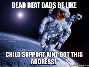 Displaying (10) Gallery Images For Deadbeat Dad Meme...