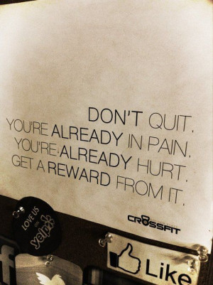 don t quit you re already in pain you re already hurt get a reward ...