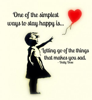 one of the simplest ways to stay happy is letting go of the things ...