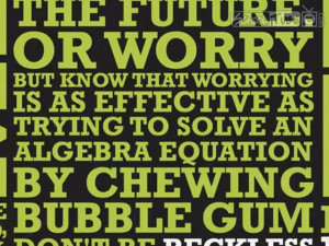 ... quotes a Baz Luhrmann song lyric (pictured) regarding worrying about