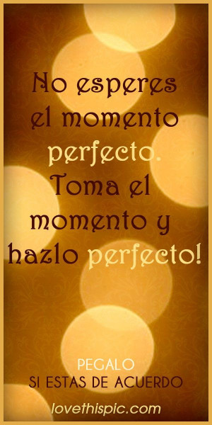 Spanish quotes, sayings, awesome, perfect