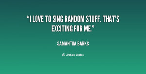 quote-Samantha-Barks-i-love-to-sing-random-stuff-thats-149492.png