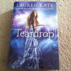 Teardrop by Lauren Kate I love her covers! They're always so beautiful ...