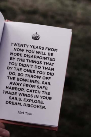 Explore. Dream. Discover. ~ mark twain.