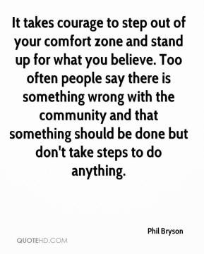 - It takes courage to step out of your comfort zone and stand up ...