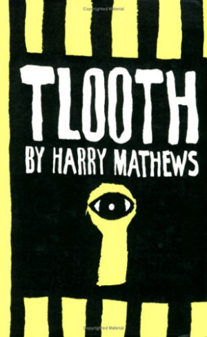 Tlooth by Harry Mathews — Reviews, Discussion, Bookclubs, Lists