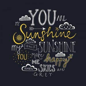 You-are-my-sunshine-my-only-sunshine.-You-make-me-happy-when-skies-are ...