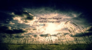 "Change Your Thoughts And You Change Your World"" ~ Management Quote ..."