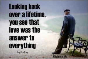 ... , you see that love was the answer to everything. - Ray Bradbury