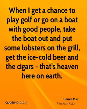 When I get a chance to play golf or go on a boat with good people ...
