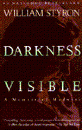 Darkness Visible: A Memoir of Madness by: William Styron