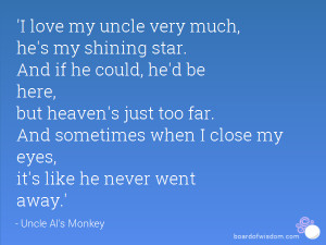 love my uncle very much, he's my shining star. And if he could, he ...