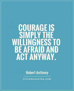 Courage Quotes Action Quotes Afraid Quotes Robert Anthony Quotes