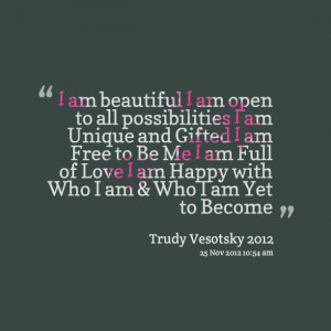 Quotes from Trudy Symeonakis Vesotsky: I am beautiful I am open to ...
