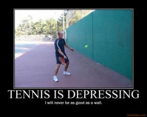 TENNIS IS DEPRESSING -