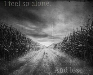 feel so alone and lost