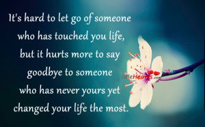 Home » Quotes » It's Hard To Let Go Of Someone Who Has Touched You ...