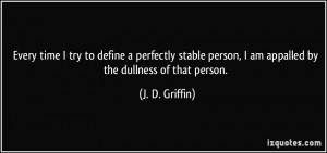 Every time I try to define a perfectly stable person, I am appalled by ...