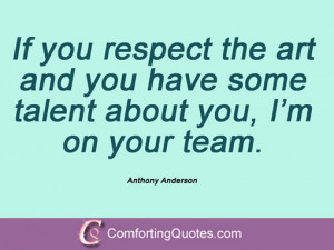 ... you have some talent about you, I'm on your team. Anthony Anderson