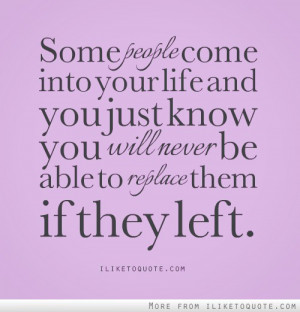 Some people come into your life and you just know you will never be ...