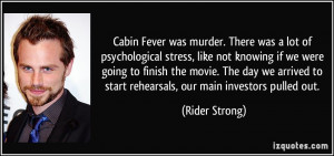 Cabin Fever was murder. There was a lot of psychological stress, like ...